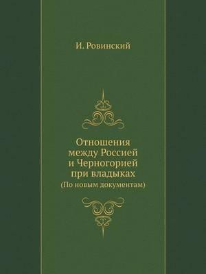 Otnosheniya Mezhdu Rossiej I Chernogoriej Pri Vladykah (Po Novym Dokumentam)