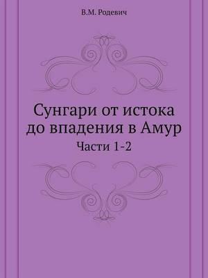 Sungari OT Istoka Do Vpadeniya V Amur. Chasti 1-2