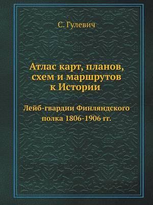 Atlas Kart, Planov, Shem I Marshrutov K Istorii Lejb-Gvardii Finlyandskogo Polka 1806-1906 Gg.