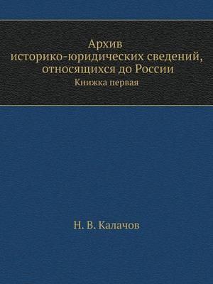 Arhiv Istoriko-Yuridicheskih Svedenij, Otnosyaschihsya Do Rossii Knizhka Pervaya