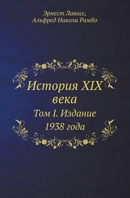 Istoriya XIX Veka Tom I. Izdanie 1938 Goda