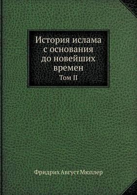 Istoriya Islama S Osnovaniya Do Novejshih Vremen Tom II