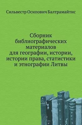 Sbornik Bibliograficheskih Materialov Dlya Geografii, Istorii, Istorii Prava, Statistiki I Etnografii Litvy