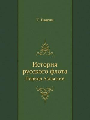Istoriya Russkogo Flota Period Azovskij