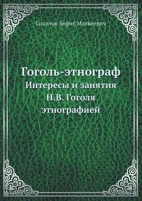 Gogol' - Etnograf Interesy I Zanyatiya N.V. Gogolya Etnografiej