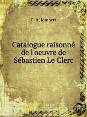 Catalogue Raisonne de L'Oeuvre de Sebastien Le Clerc