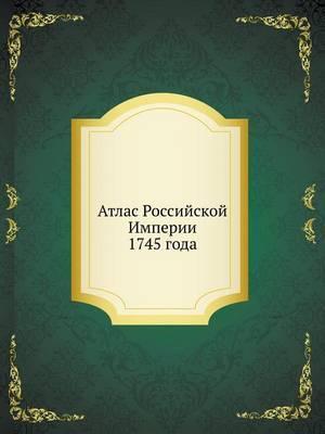 Atlas Rossijskoj Imperii 1745 Goda