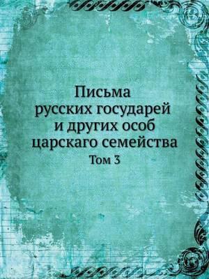 Pisma Russkih Gosudarej I Drugih Osob Tsarskago Semejstva Tom 3