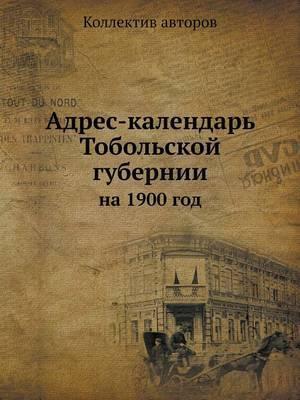 Adres-Kalendar Tobolskoj Gubernii Na 1900 God