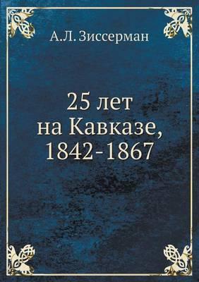 25 Let Na Kavkaze, 1842-1867