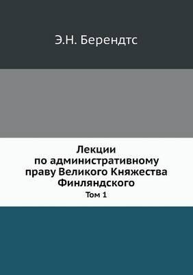 Lektsii Po Administrativnomu Pravu Velikogo Knyazhestva Finlyandskogo Tom 1