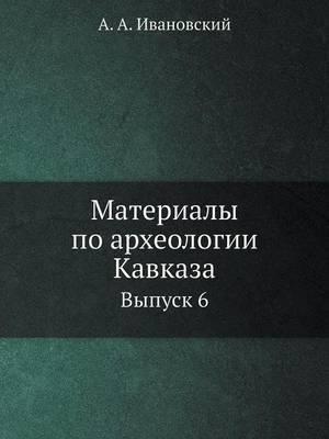 Materialy Po Arheologii Kavkaza Vypusk 6