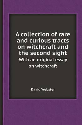A Collection of Rare and Curious Tracts on Witchcraft and the Second Sight with an Original Essay on Witchcraft