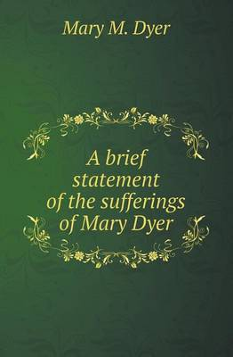 A Brief Statement of the Sufferings of Mary Dyer