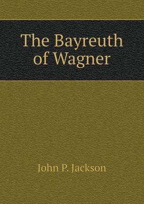 The Bayreuth of Wagner