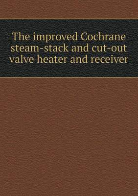 The Improved Cochrane Steam-Stack and Cut-Out Valve Heater and Receiver