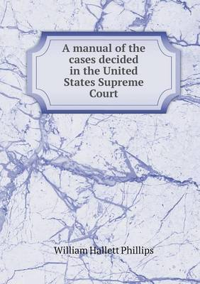 A Manual of the Cases Decided in the United States Supreme Court