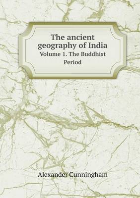 The Ancient Geography of India Volume 1. the Buddhist Period