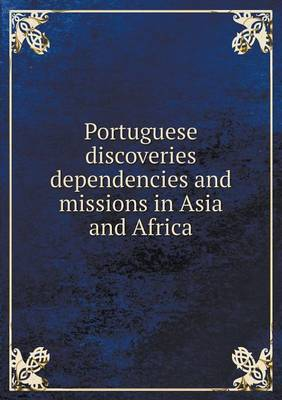 Portuguese Discoveries Dependencies and Missions in Asia and Africa