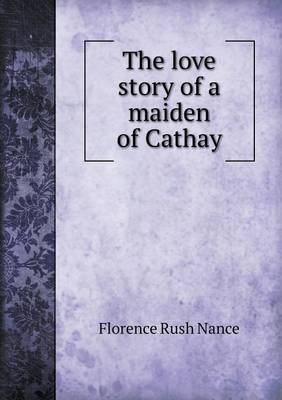 The Love Story of a Maiden of Cathay