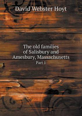 The Old Families of Salisbury and Amesbury, Massachusetts Part 1