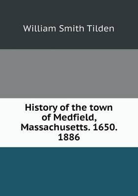 History of the Town of Medfield, Massachusetts. 1650. 1886