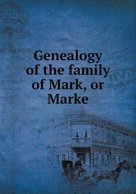 Genealogy of the Family of Mark, or Marke