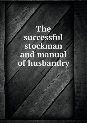 The Successful Stockman and Manual of Husbandry