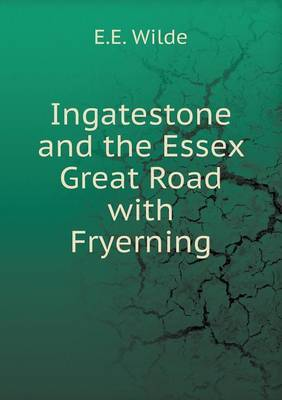 Ingatestone and the Essex Great Road with Fryerning