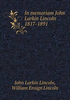 In Memoriam John Larkin Lincoln 1817-1891