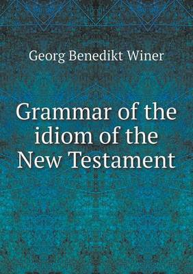 Grammar of the Idiom of the New Testament