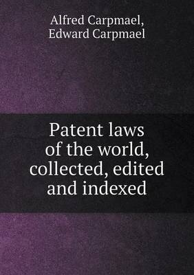 Patent Laws of the World, Collected, Edited and Indexed