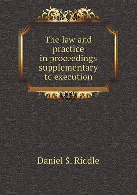 The Law and Practice in Proceedings Supplementary to Execution
