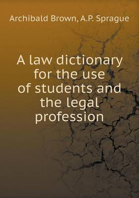 A Law Dictionary for the Use of Students and the Legal Profession