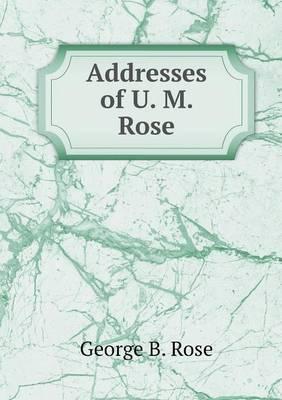 Addresses of U. M. Rose