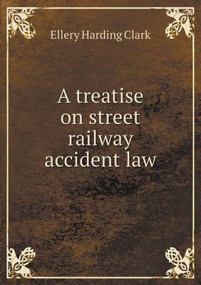 A Treatise on Street Railway Accident Law