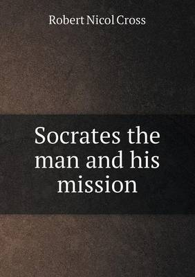 Socrates the Man and His Mission