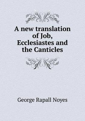 A New Translation of Job, Ecclesiastes and the Canticles