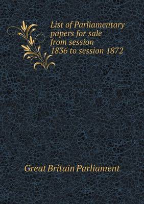 List of Parliamentary Papers for Sale from Session 1836 to Session 1872