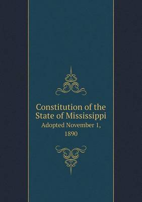 Constitution of the State of Mississippi Adopted November 1, 1890