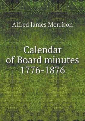 Calendar of Board Minutes 1776-1876