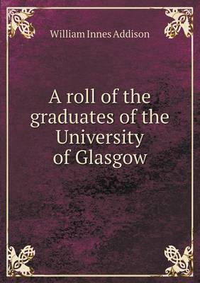 A Roll of the Graduates of the University of Glasgow