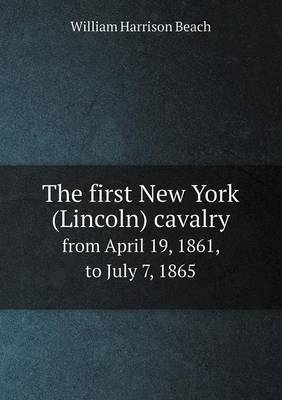 The First New York (Lincoln) Cavalry from April 19, 1861, to July 7, 1865