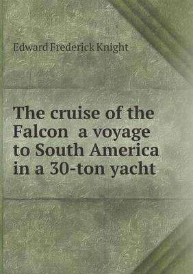 The Cruise of the Falcon a Voyage to South America in a 30-Ton Yacht