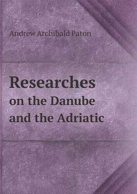 Researches on the Danube and the Adriatic