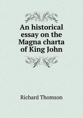 An Historical Essay on the Magna Charta of King John