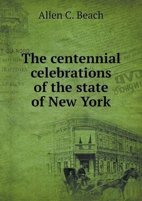 The Centennial Celebrations of the State of New York
