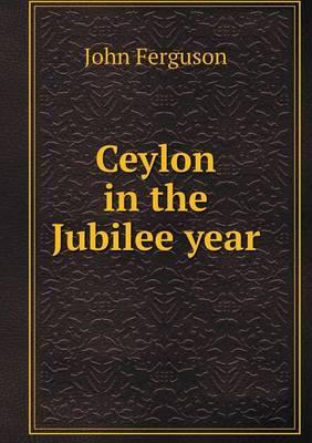 Ceylon in the Jubilee Year
