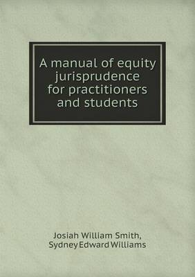 A Manual of Equity Jurisprudence for Practitioners and Students