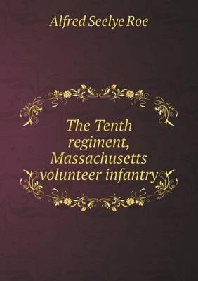 The Tenth Regiment, Massachusetts Volunteer Infantry